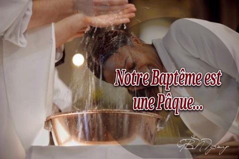 NOTRE BAPTÊME EST UNE PÂQUE.